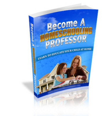 Product picture Become A Home Schooling Professor