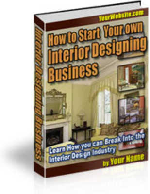 Product picture How To Start Your Own Interior Design Business