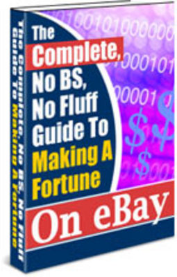 Product picture Complete No BS Guide To Making A Fortune On eBay
