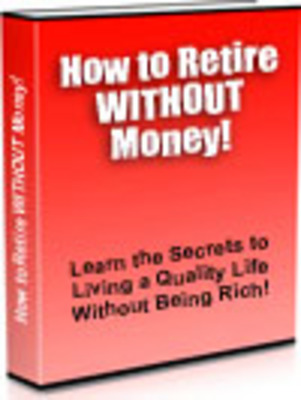 Product picture How To Retire Without Any Money